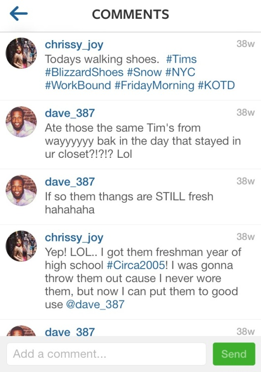 The first day that I wore my Tims during the NYC blizzard of 2012. I put a picture of my shoes on Instagram and my brother recognized recognized them.